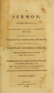 Cover of: A sermon, delivered February 5, 1799: recommended by the clergy of the city of New-York, to be observed as a day of thanksgiving, humiliation, and prayer, on account of the removal of a malignant and mortal disease, which had prevailed in the city some time before