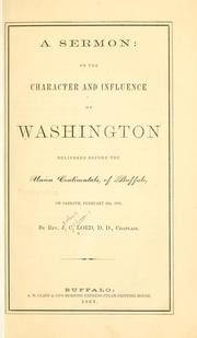Cover of: sermon: on the character and influence of Washington, delivered before the Union continentals, of Buffalo, on Sabbath, February 22d, 1863 | John Chase Lord