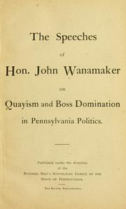 Cover of: The speeches of Hon. John Wanamaker on Quayism and boss domination in Pennsylvania politics