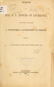 Cover of: Speech of Hon. S. U. [!] Downs, of Louisiana, on the bill to establish a territorial government in Oregon