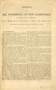 Cover of: Speech of Mr. Woodbury, of New Hampshire, in executive session, on the treaty for the reannexation of Texas to the United States: delivered in the Senate of the United States, June 1844