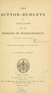 The Sutton-Dudleys of England and the Dudleys of Massachusetts in New England by George Adlard