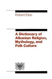 Cover of: The Dictionary of Albanian Religion, Mythology and Folk Culture | Robert Elsie