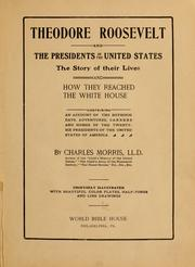 Cover of: Theodore Roosevelt and the presidents of the United States: the story of their lives and how they reached the White House ...