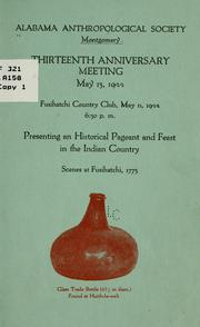 Cover of: Thirteenth anniversary meeting, May 13, 1922 ... | Alabama anthropological society, Montgomery