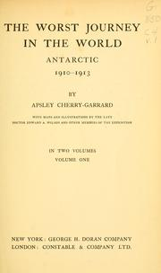 Worst journey in the world, Antarctic, 1910-1913 by Apsley Cherry-Garrard