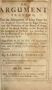 Cover of: An argument proving that the abrogation of King James by the people of England from the regal throne ... was according to the constitution of the English government ..