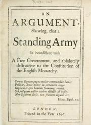 Cover of: An argument shewing that a standing army is inconsistent with a free government and absolutely destructive to the constitution of the English monarchy