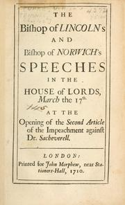 Cover of: The Bishop of Lincoln's and Bishop of Norwich's speeches in the House of Lords, March the 17th. at the opening of the second article of the impeachment against Dr. Sacheverell