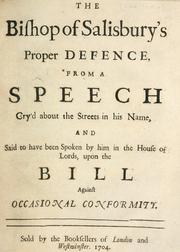 Cover of: The Bishop of Salisbury's proper defence: from a speech cry'd about the streets in his name, and said to have been spoken by him in the House of Lords upon the bill against occasional conformity.