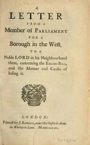 Cover of: A Letter from a member of Parliament for a borough in the west to a noble lord in his neighbourhood there, concerning the Excise Bill and the manner and causes of losing it. |