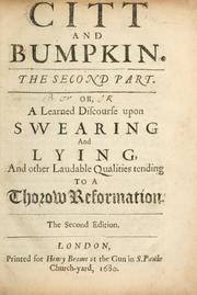 Cover of: Citt and Bumpkin, the second part of a learned discourse upon swearing and lying and other laudable qualities tending to a thorow reformation