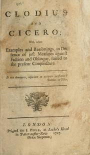 Cover of: Clodius and Cicero: with other examples and reasonings, in defence of just measures against faction and obloquy, suited to the present conjuncture
