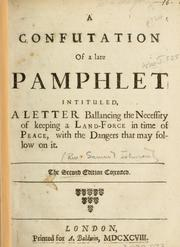 Cover of: confutation of a late pamphlet intituled A letter ballancing the necessity of keeping a land force in time of peace with the dangers that may follow on it. | Johnson, Samuel