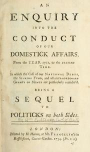 Cover of: An enquiry into the conduct of our domestick affairs, from the year 1721, to the present time.  In which the case of our national debts, the sinking fund, and all extraordinary grants of money are particularly considered.  Being a sequel to Politics on both sides