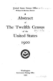 Abstract of the Twelfth census of the United States, 1900 by United States. Census Office. 12th census, 1900.