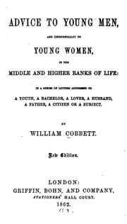 Cover of: Advice to young men: and (incidentally) to young women in the middle and higher ranks of life : in a series of letters, addressed to a youth, a bachelor, a lover, a husband, a father, a citizen, or a subject