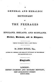 Cover of: general and heraldic dictionary of the peerages of England, Ireland, and Scotland | Burke, John