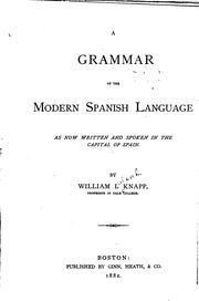 Cover of: A grammar of the modern Spanish language as now written and spoken in the capital of Spain