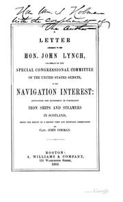 Cover of: A letter addressed to Hon. John Lynch, chairman of the Special congressional committee of the United States Senate, on the navigation interest: advocating the expediency of purchasing iron ships and steamers in Scotland, being the result of a recent visit and extended observation