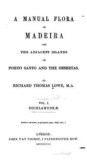 Cover of: manual flora of Madeira and the adjacent island of Porto Santo and the Desertas. | Richard Thomas Lowe