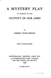 A mystery play in honour of the nativity of Our Lord by Robert Hugh Benson