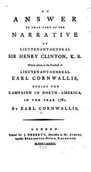 Cover of: An answer to that part of the Narrative of Lieutenant-General Sir Henry Clinton, K.B. which relates to the conduct of Lieutenant-General Earl Cornwallis, during the campaign in North-America, in the year 1781