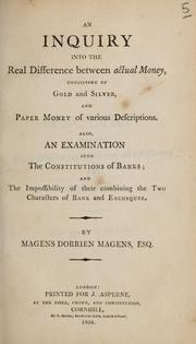 Cover of: inquiry into the real difference between actual money, consisting of gold and silver, and paper money of various descriptions | Magens Dorrien Magens