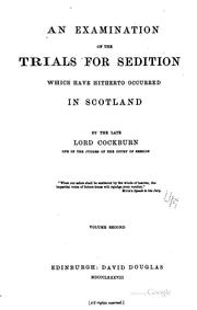 Cover of: examination of the trials for sedition which have hitherto occurred in Scotland ... | Cockburn, Henry Cockburn Lord