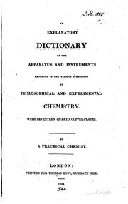 Cover of: An explanatory dictionary of the apparatus and instruments employed in the various operations of philosophical and experimental chemistry: With seventeen quarto copper-plates.