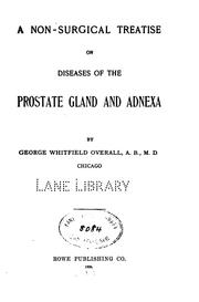 A non-surgical treatise on diseases of the prostate gland and adnexa by George Whitfield Overall