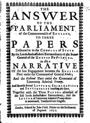answer of the Parliament of the Commonwealth of England, to three papers delivered in to the Councel of State by the Lords Ambassadors extraordinary of the States General of the United Provinces