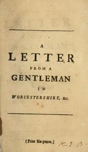 Cover of: A Letter from a gentleman in Worcestershire to a member of Parliament in London. |