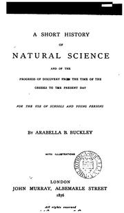 Cover of: short history of natural science and of the progress of discovery from the time of the Greeks to the present day. | Arabella B. Buckley