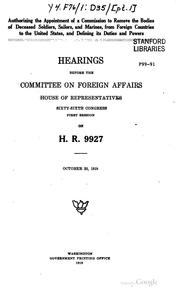 Cover of: Authorizing the appointment of a commission to remove the bodies of deceased soldiers, sailors, and marines, from foreign countries to the United States, and defining its duties and powers. | United States. Congress. House. Committee on Foreign Affairs
