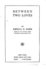 Between two loves by Amelia Edith Huddleston Barr