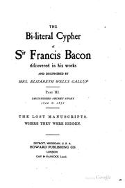 Cover of: The bi-literal cypher of Sir Francis Bacon discovered in his works and deciphered by Mrs Elixabeth Wells Gallup ..