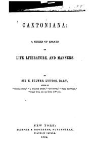 Cover of: Caxtoniana: A Series of Essays on Life, Literature and Manners (The Works of Edward Bulwer-Lytton (19 Volumes))