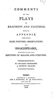 Cover of: Comments on the plays of Beaumont and Fletcher, with an appendix, containing some further observations on Shakespeare, extended to the late editions of Malone and Steevens. | John Monck Mason