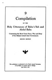 Cover of: Compilation of the holy utterances of Baha'ollah and Abdul Baha, concerning the most great peace, war and the duty of the Bahais toward their government