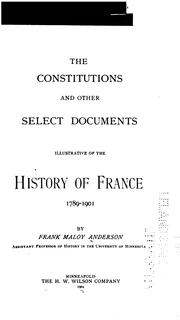 Cover of: The constitutions and other select documents illustrative of the history of France, 1789-1901