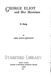 George Eliot and her heroines by Abba Goold Woolson