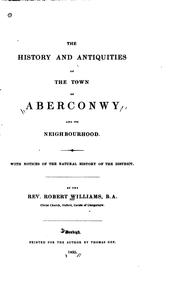 Cover of: The history and antiquities of the town of Aberconwy and its neighbourhood | Williams, Robert
