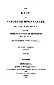 Cover of: The life of Napoleon Buonaparte, emperor of the French: with a preliminary view of the French Revolution