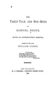 Cover of: The table-talk and bon-mots of Samuel Foote : (with an introductory memoir)