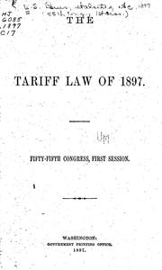 Cover of: The Tariff Law of 1897: fifty-fifth Congress, first session.