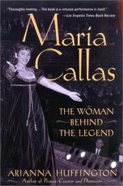 Maria Callas, the woman behind the legend by Huffington, Arianna Stassinopoulos
