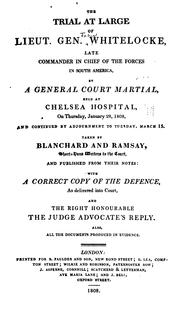 Cover of: The trial at large of  Lieut. Gen. Whitelocke, late commander in chief of the forces in South America, by a general court martial, held at Chelsea hospital on Thursday, January 28, 1808 and continued by adjournment to Tuesday March 15