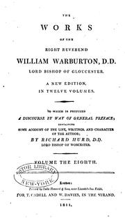 Cover of: The works of the Right Reverend William Warburton, D.D. lord bishop of Gloucester