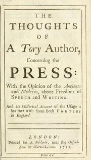 Cover of: The thoughts of a Tory author, concerning the press: with the opinion of the ancients and moderns, about freedom of speech and writing : and an historical account of the usage it has met with from both parties in England.